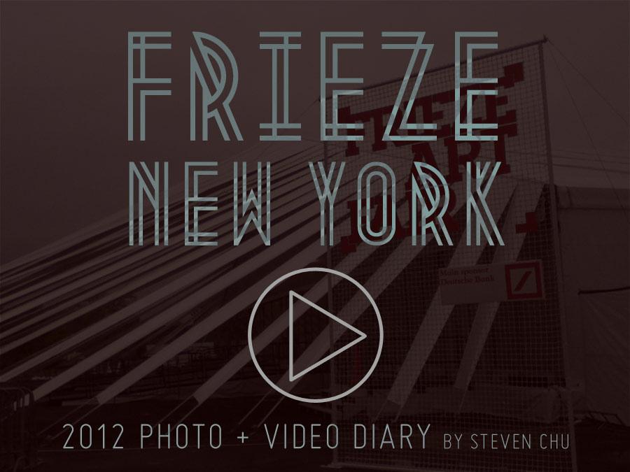 Frieze New York - Photo Videos by Steven Chu